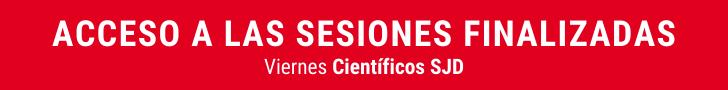 Acceso a las sesiones finalizadas Viernes Científicos SJD